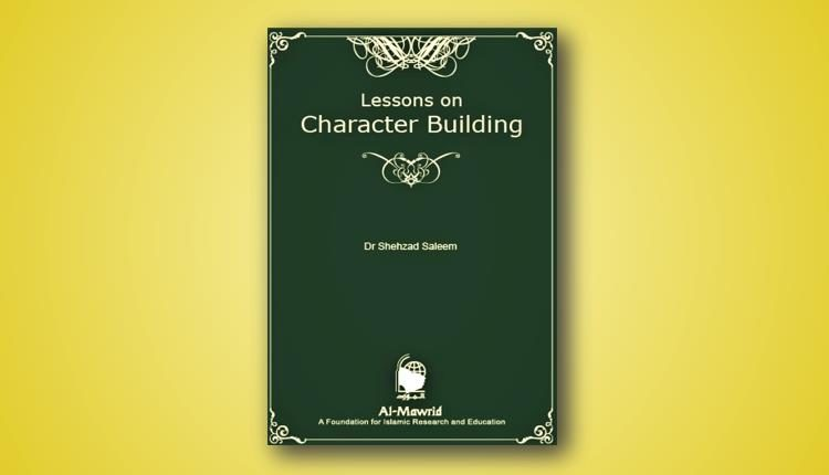 Lessons on Character Building Dr Shehzad Saleem