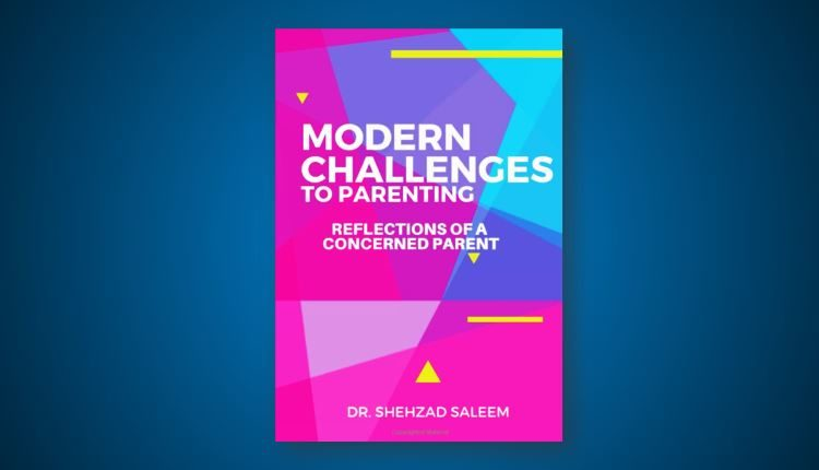 modern challenges to parenting dr shehzad saleem